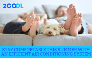 Stay comfortable this Summer with an Efficient Air Conditioning System